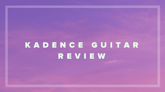 Kadence guitar review